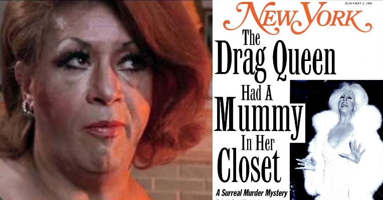 The drag queen who kept a mummy in her closet, an unsolved mystery