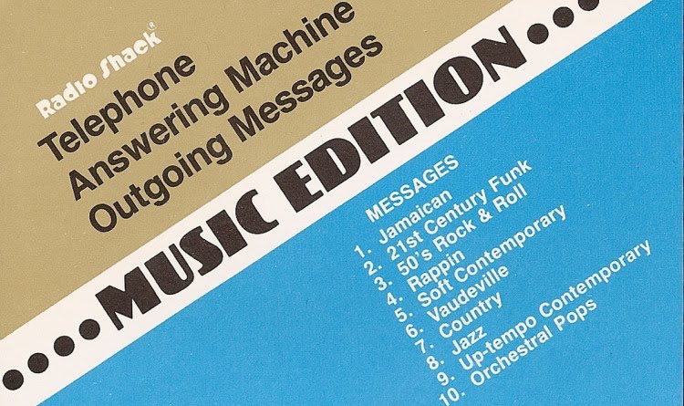 Radio Shack's pre-recorded musical answering machine messages have to be heard to be believed