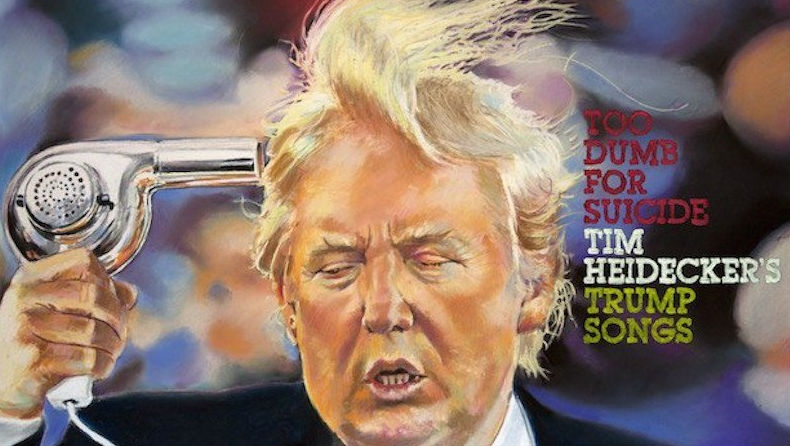 Donald Trump takes a fatal shit on 'Too Dumb For Suicide: Tim Heidecker's Trump Songs'
