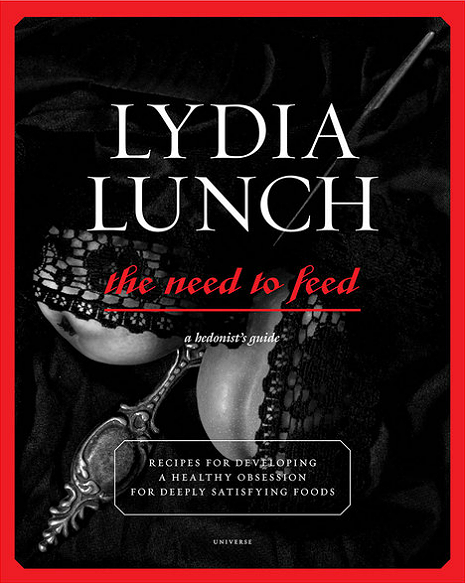 The Need to Feed: Lydia Lunch goes 'Martha Stewart' with a decadently delicious new cookbook