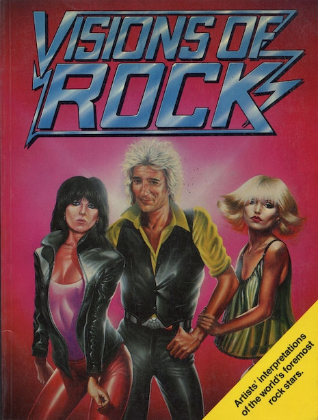 Visions of Rock by Mal Burns (on the cover Chrissie Hynde, Rod Stewart and Debbie Harry)