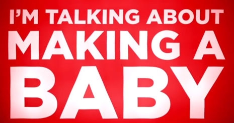 I'm talking about making a baby